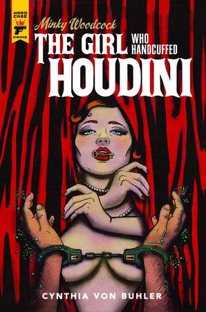 Minky Woodcock: The Girl Who Handcuffed Houdini by