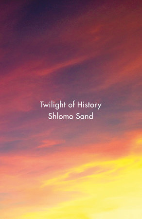 Twilight of History by Shlomo Sand