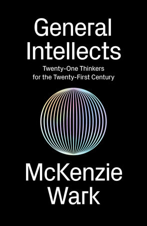 General Intellects by McKenzie Wark