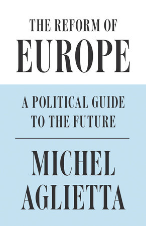 The Reform of Europe by Michel Aglietta
