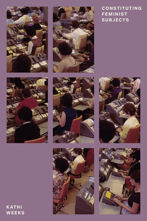 Constituting Feminist Subjects by Kathi Weeks
