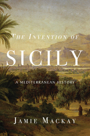 The Invention of Sicily by Jamie Mackay