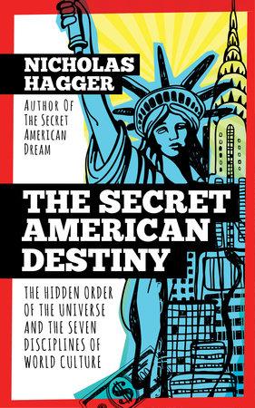 The Secret American Destiny by Nicholas Hagger