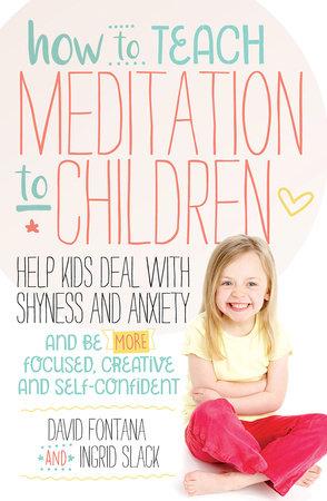 How to Teach Meditation to Children by David Fontana and Ingrid Slack