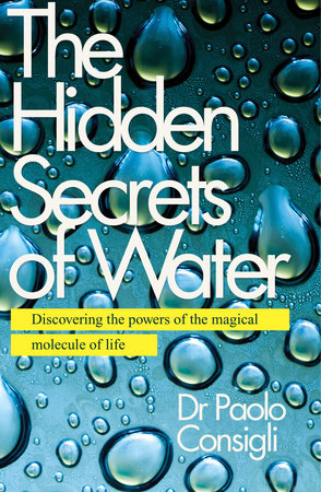 The Hidden Secrets of Water by Dr. Paolo Consigli