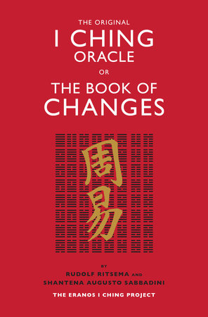 The Original I Ching Oracle or The Book of Changes by Rudolf Ritsema and Shantena Augusto Sabbadini