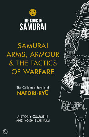 Samurai Arms, Armour & the Tactics of Warfare by Antony Cummins and Yoshie Minami