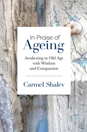 In Praise of Ageing by Carmel Shalev