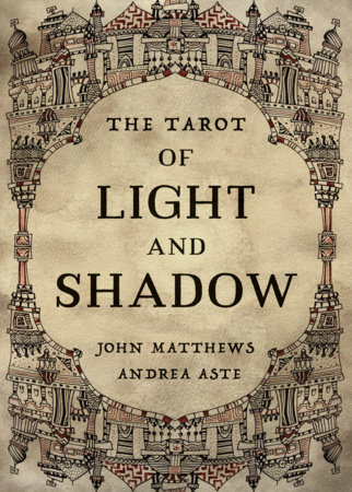 The Tarot of Light and Shadow by John Matthews and Andrea Aste
