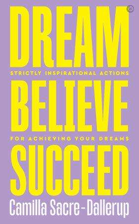 Dream, Believe, Succeed by Camilla Sacre-Dallerup