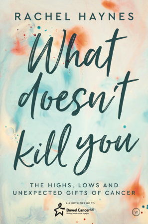 What Doesn't Kill You... by Rachel Haynes