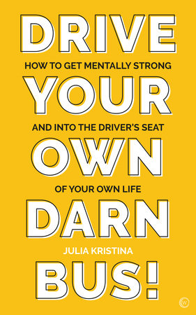 Drive Your Own Darn Bus! by Julia Kristina