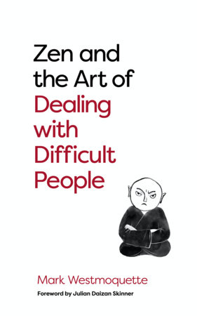 Zen and the Art of Dealing with Difficult People by Mark Westmoquette