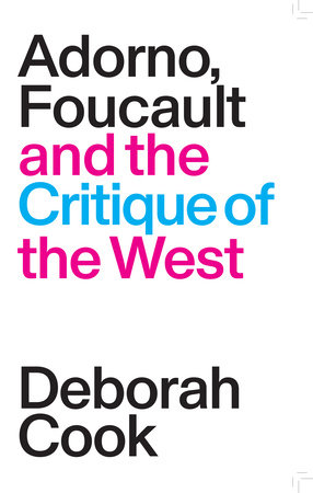 Adorno, Foucault and the Critique of the West by Deborah Cook