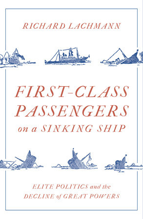 First Class Passengers on a Sinking Ship by Richard Lachmann