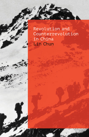 Revolution, Counterrevolution, and Seeds of Renewal in China by Lin Chun