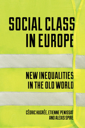 Social Class in Europe by Etienne Penissat, Alexis Spire and Cedric Hugree