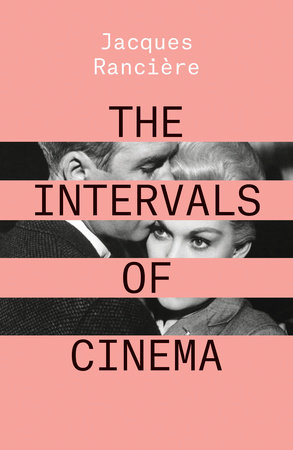 The Intervals of Cinema by Jacques Ranciere
