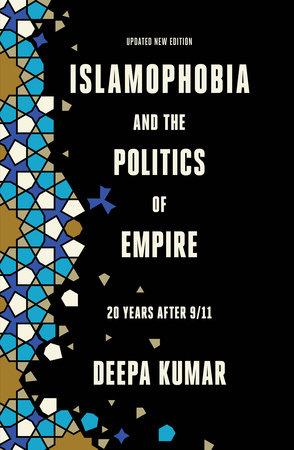 Islamophobia and the Politics of Empire by Deepa Kumar