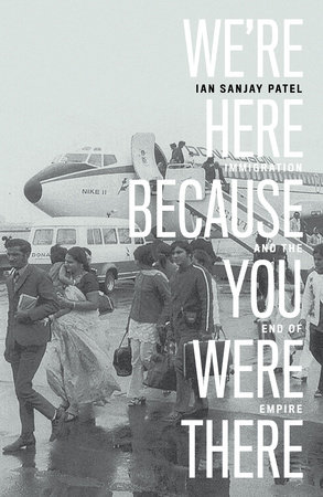 We're Here Because You Were There by Ian Patel