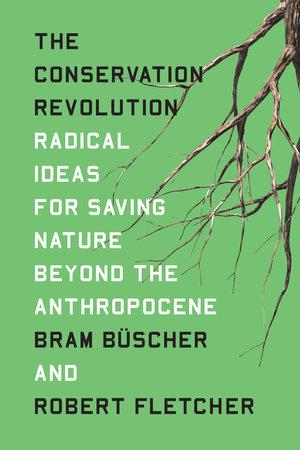The Conservation Revolution by Bram Buscher and Robert Fletcher