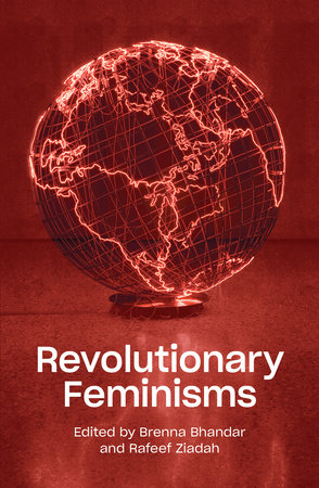 Revolutionary Feminisms by Brenna Bhandar and Rafeef Ziadah