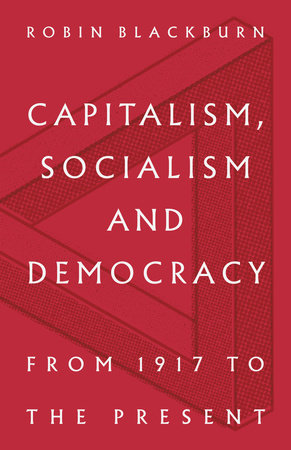 Capitalism, Socialism and Democracy by Robin Blackburn