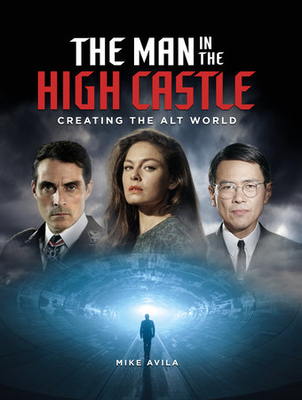 The Man in the High Castle: Creating the Alt World by Mike Avila