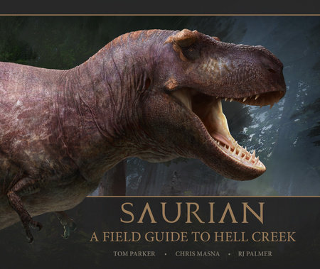 Saurian - A Field Guide to Hell Creek by Tom Parker