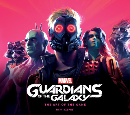 Marvel's Guardians of the Galaxy: The Art of the Game by Matt Ralphs