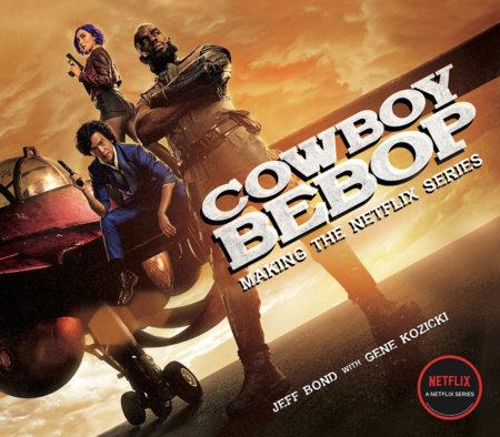 Cowboy Bebop: Making The Netflix Series by Jeff Bond and Gene Kozicki