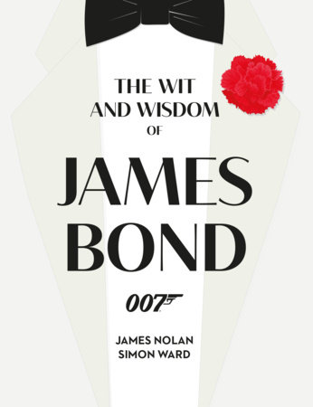 The Wit and Wisdom of James Bond by Simon Ward and James Nolan