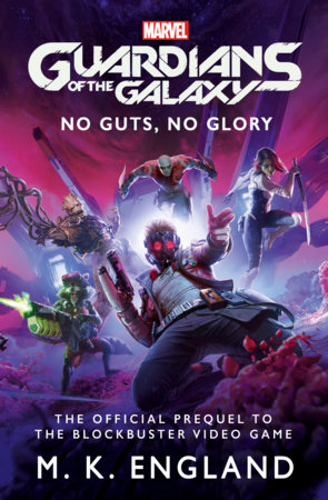 Marvel's Guardians of the Galaxy: No Guts, No Glory by M.K. England