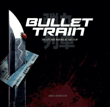 Bullet Train: The Art and Making of the Film by Abbie Bernstein