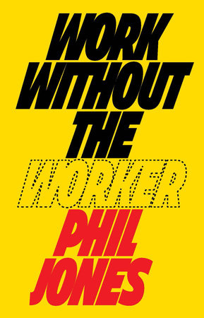Work Without the Worker by Phil Jones