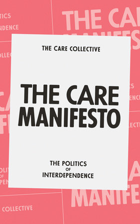 The Care Manifesto by The Care Collective, Andreas Chatzidakis, Jamie Hakim, Jo Litter and Catherine Rottenberg