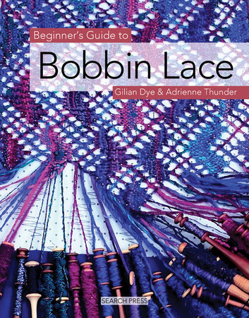 Beginner's Guide to Bobbin Lace by Gilian Dye and Adrienne Thunder