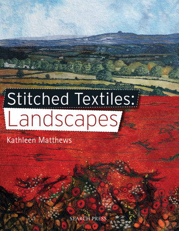 Stitched Textiles: Landscapes by Kathleen Matthews