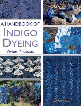 A Handbook of Indigo Dyeing by Vivien Prideaux