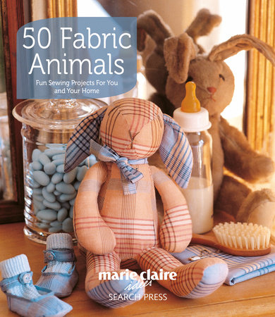 50 Fabric Animals by Marie Claire