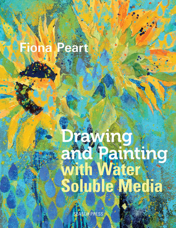 Drawing & Painting with Water Soluble Media by Fiona Peart
