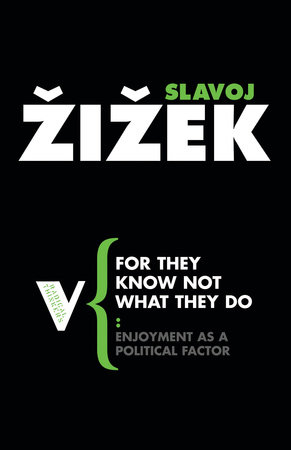 For They Know Not What They Do by Slavoj Zizek