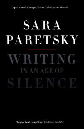 Writing in an Age of Silence by Sara Paretsky | PenguinRandomHouse com:  Books