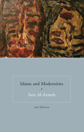 Islams and Modernities by Aziz Al-Azmeh