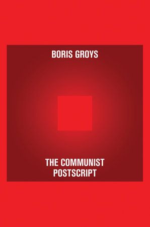 The Communist Postscript by Boris Groys