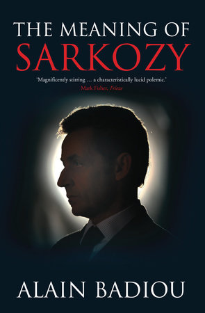 The Meaning of Sarkozy by Alain Badiou