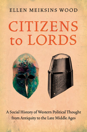 Citizens to Lords by Ellen Meiksins Wood