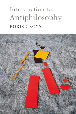 Introduction to Antiphilosophy by Boris Groys