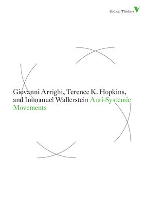 Anti-Systemic Movements by Giovanni Arrighi, Terence K. Hopkins and Immanuel Wallerstein