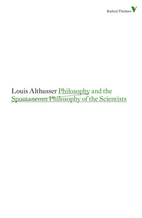 Philosophy and the Spontaneous Philosophy of the Scientists by Louis Althusser